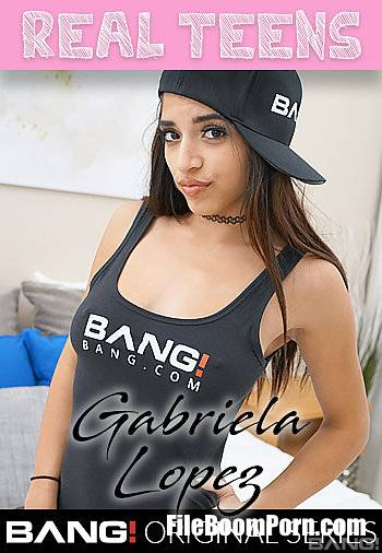 Bang Real Teens, Bang Originals: Gabriela Lopez - Gabriela Lopez Is A Sexy Latina That Has A Fiery Passion For Sex [SD/540p/825 MB]