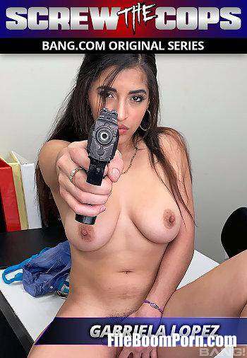 Bang Screw The Cops, Bang: Gabriela Lopez - Gabriela Lopez Runs From The Cops And Gets Fucked As Punishment [SD/540p/642 MB]
